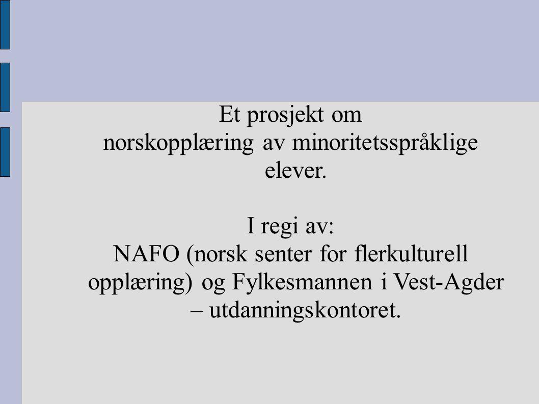 Et prosjekt om norskopplæring av minoritetsspråklige elever. I regi av: NAFO (norsk senter for flerkulturell opplæring) og Fylkesmannen i Vest-Agder –