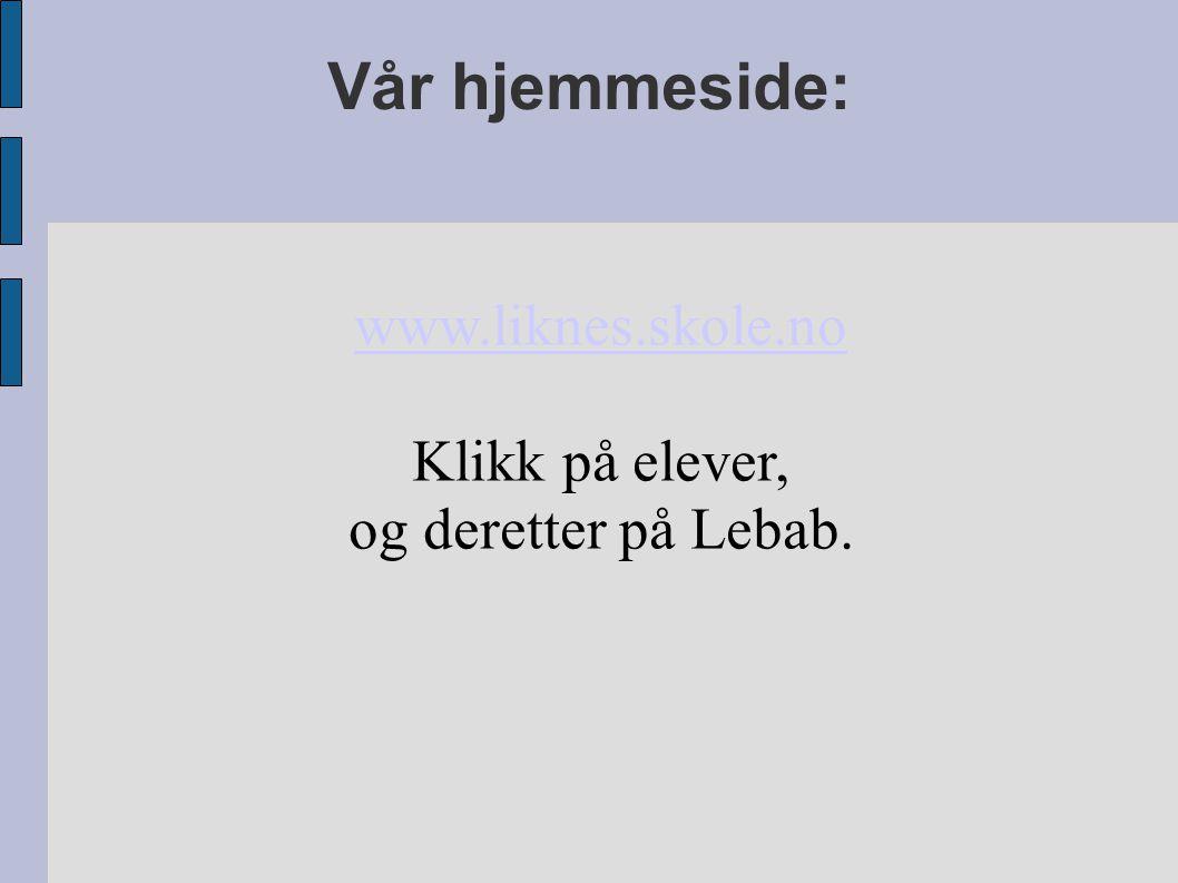 Vår hjemmeside: www.liknes.skole.no Klikk på elever, og deretter på Lebab.