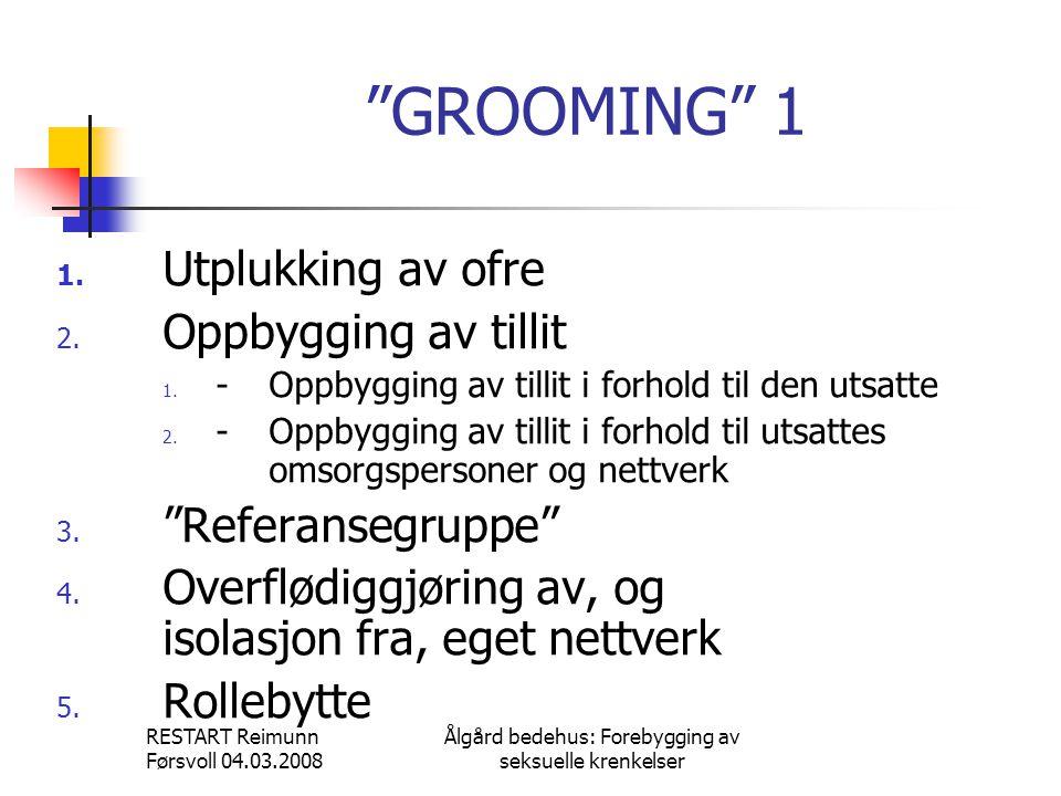 """RESTART Reimunn Førsvoll 04.03.2008 Ålgård bedehus: Forebygging av seksuelle krenkelser """"GROOMING"""" 1 1. Utplukking av ofre 2. Oppbygging av tillit 1."""