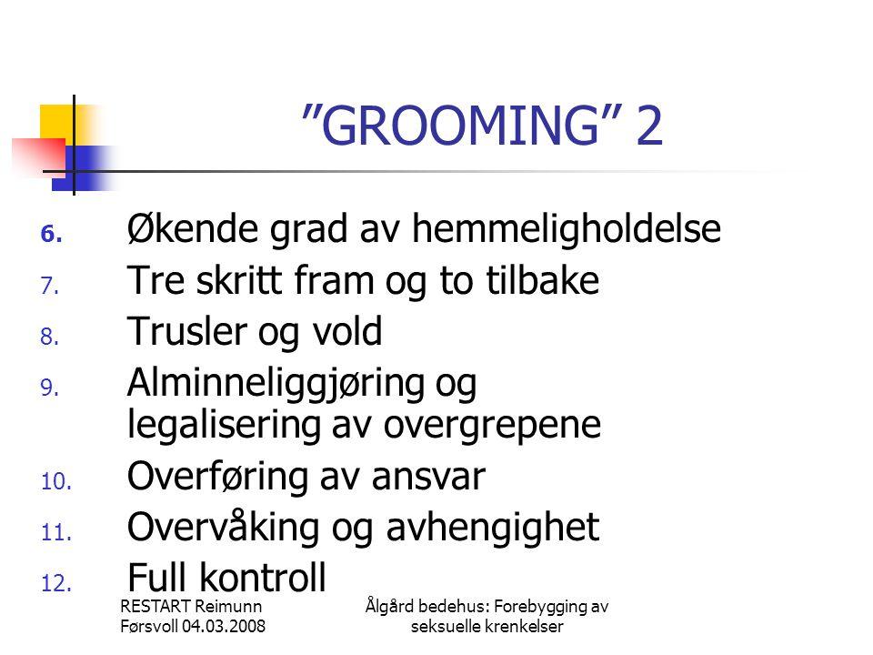 """RESTART Reimunn Førsvoll 04.03.2008 Ålgård bedehus: Forebygging av seksuelle krenkelser """"GROOMING"""" 2 6. Økende grad av hemmeligholdelse 7. Tre skritt"""