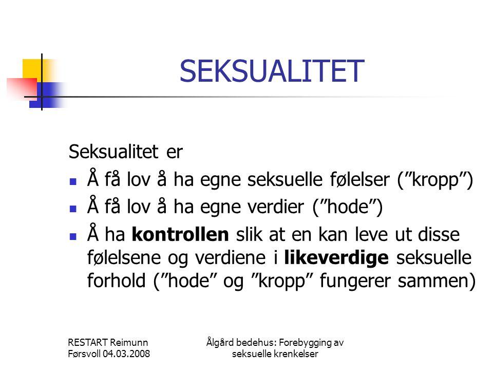 RESTART Reimunn Førsvoll 04.03.2008 Ålgård bedehus: Forebygging av seksuelle krenkelser SEKSUALITET Seksualitet er  Å få lov å ha egne seksuelle føle