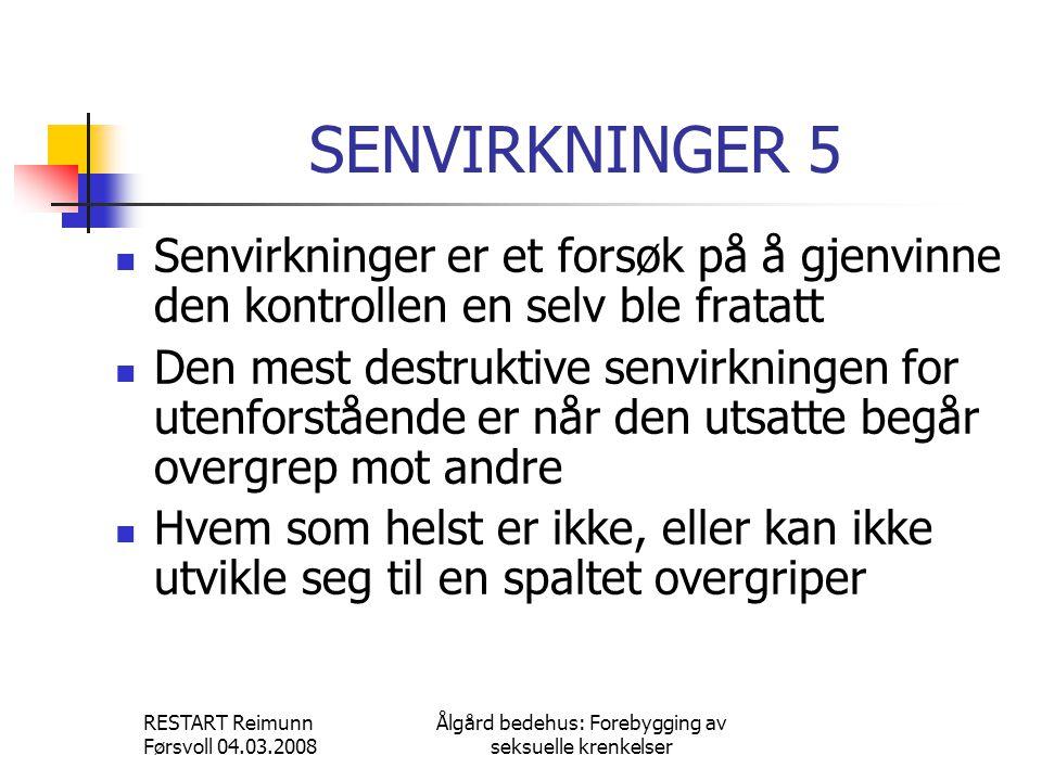 RESTART Reimunn Førsvoll 04.03.2008 Ålgård bedehus: Forebygging av seksuelle krenkelser SENVIRKNINGER 5  Senvirkninger er et forsøk på å gjenvinne de