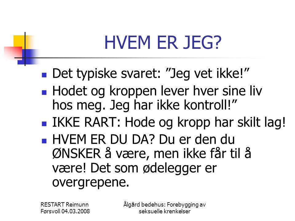 """RESTART Reimunn Førsvoll 04.03.2008 Ålgård bedehus: Forebygging av seksuelle krenkelser HVEM ER JEG?  Det typiske svaret: """"Jeg vet ikke!""""  Hodet og"""