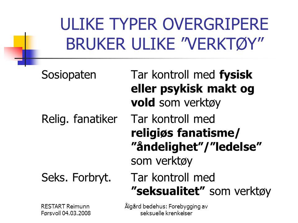 RESTART Reimunn Førsvoll 04.03.2008 Ålgård bedehus: Forebygging av seksuelle krenkelser ULIKE VERKTØY FOR FELLES BEHOV: Å FÅ KONTROLL  VOLD:Vold er godt.