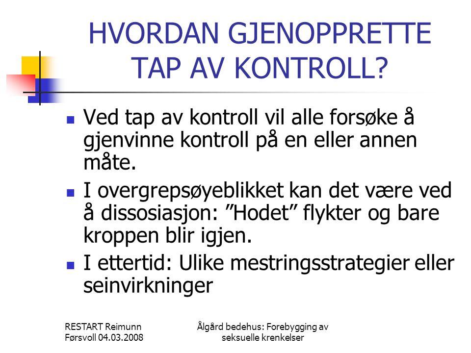 RESTART Reimunn Førsvoll 04.03.2008 Ålgård bedehus: Forebygging av seksuelle krenkelser HVORDAN GJENOPPRETTE TAP AV KONTROLL.