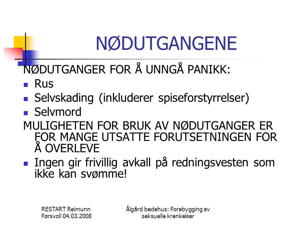 RESTART Reimunn Førsvoll 04.03.2008 Ålgård bedehus: Forebygging av seksuelle krenkelser NØDUTGANGENE NØDUTGANGER FOR Å UNNGÅ PANIKK:  Rus  Selvskadi