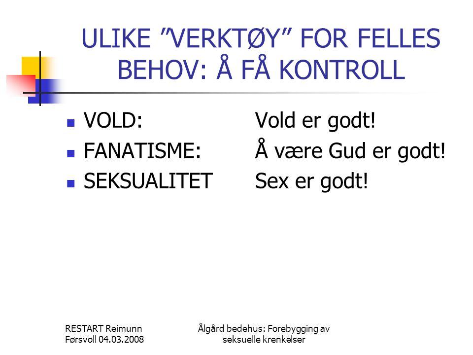 """RESTART Reimunn Førsvoll 04.03.2008 Ålgård bedehus: Forebygging av seksuelle krenkelser ULIKE """"VERKTØY"""" FOR FELLES BEHOV: Å FÅ KONTROLL  VOLD:Vold er"""