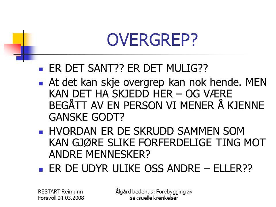 RESTART Reimunn Førsvoll 04.03.2008 Ålgård bedehus: Forebygging av seksuelle krenkelser OVERGREP.