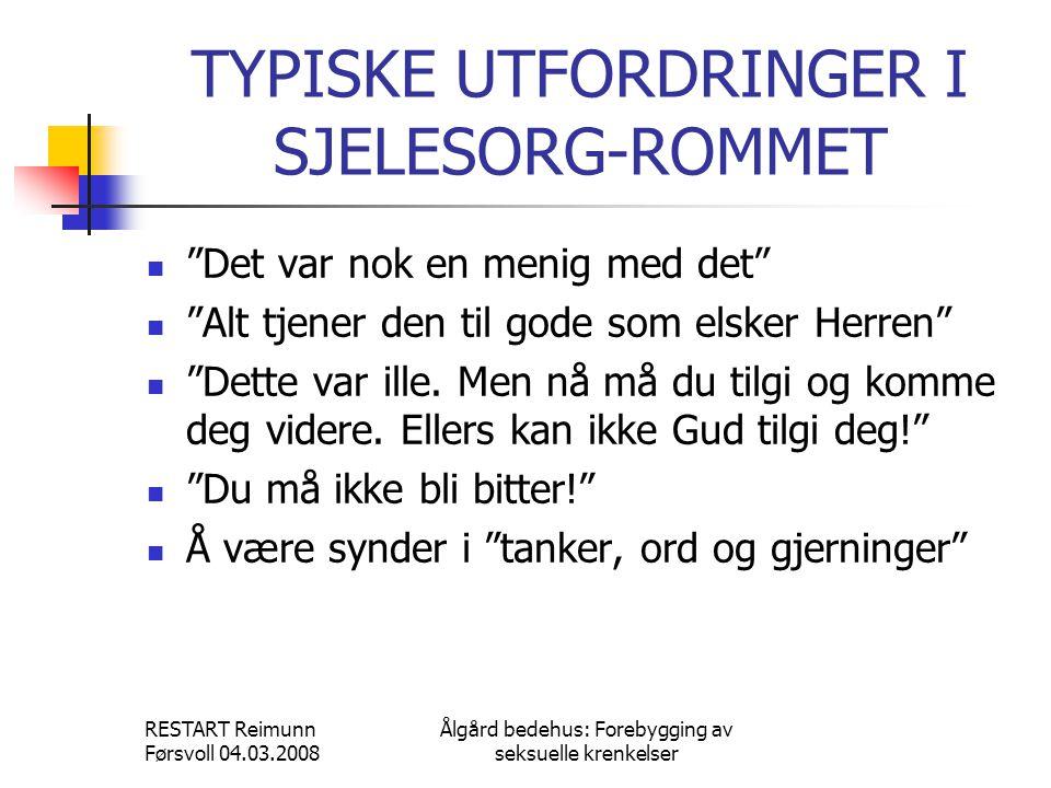 """RESTART Reimunn Førsvoll 04.03.2008 Ålgård bedehus: Forebygging av seksuelle krenkelser TYPISKE UTFORDRINGER I SJELESORG-ROMMET  """"Det var nok en meni"""