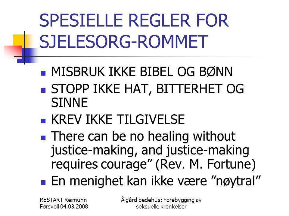 RESTART Reimunn Førsvoll 04.03.2008 Ålgård bedehus: Forebygging av seksuelle krenkelser SPESIELLE REGLER FOR SJELESORG-ROMMET  MISBRUK IKKE BIBEL OG