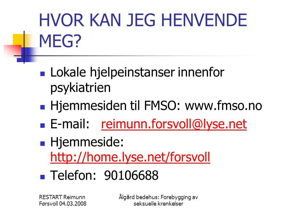 RESTART Reimunn Førsvoll 04.03.2008 Ålgård bedehus: Forebygging av seksuelle krenkelser HVOR KAN JEG HENVENDE MEG?  Lokale hjelpeinstanser innenfor p