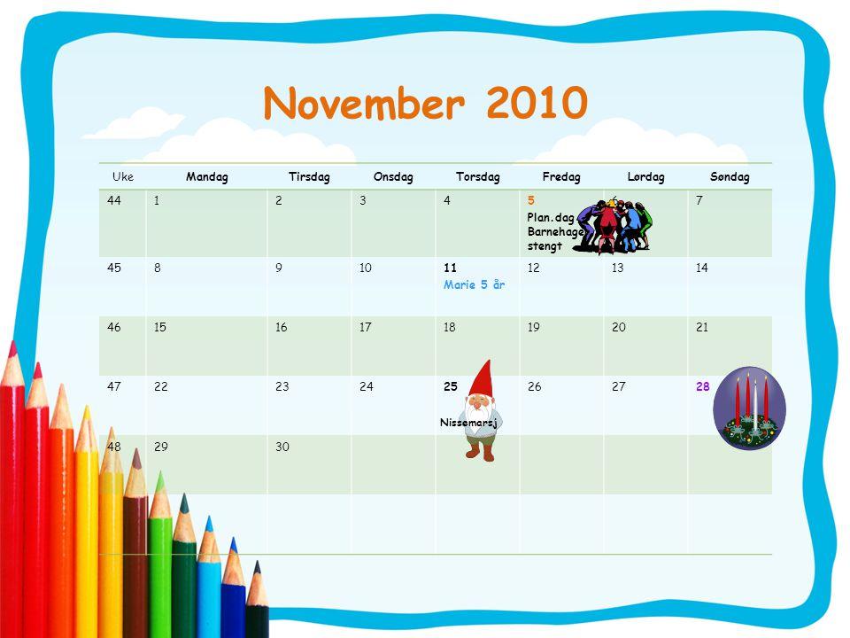 November 2010 UkeMandagTirsdagOnsdagTorsdagFredagLørdagSøndag 4412345 Plan.dag – Barnehagen stengt 67 45891011 Marie 5 år 121314 4615161718192021 4722232425262728 482930 Nissemarsj