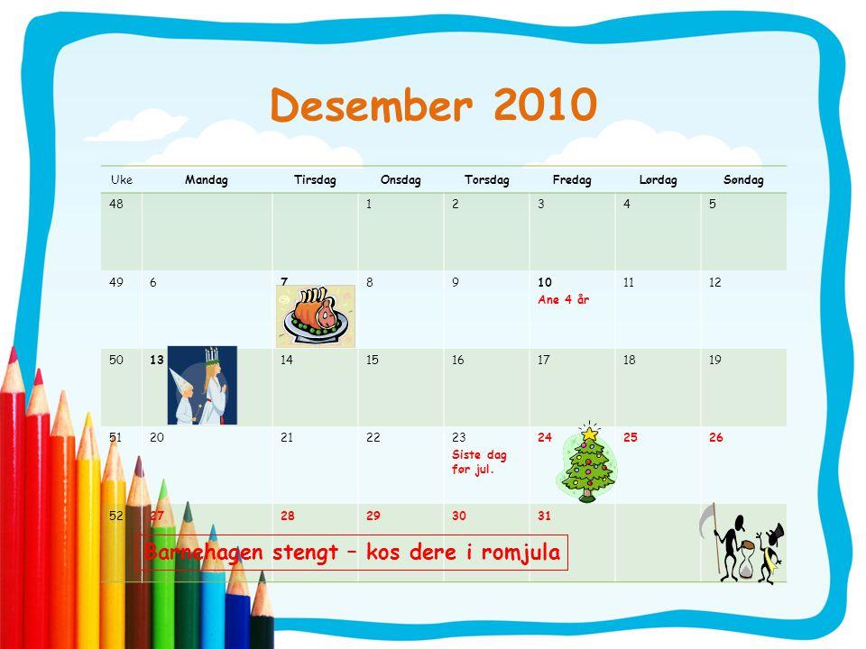 Desember 2010 UkeMandagTirsdagOnsdagTorsdagFredagLørdagSøndag 4812345 49678910 Ane 4 år 1112 5013141516171819 5120212223 Siste dag før jul. 242526 522