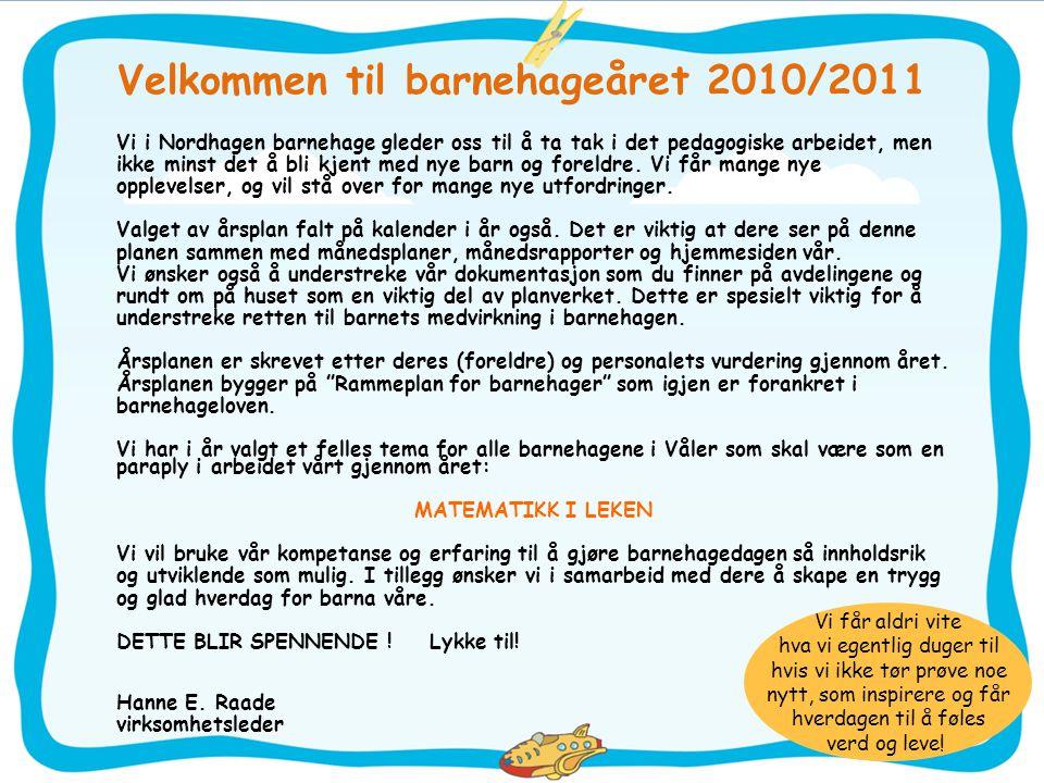 Velkommen til barnehageåret 2010/2011 Vi i Nordhagen barnehage gleder oss til å ta tak i det pedagogiske arbeidet, men ikke minst det å bli kjent med