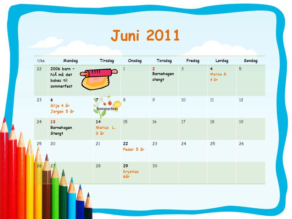 Juni 2011 UkeMandagTirsdagOnsdagTorsdagFredagLørdagSøndag 222006 barn – NÅ må det bakes til sommerfest 12 Barnehagen stengt 34 Marius S. 4 år 5 236 Si