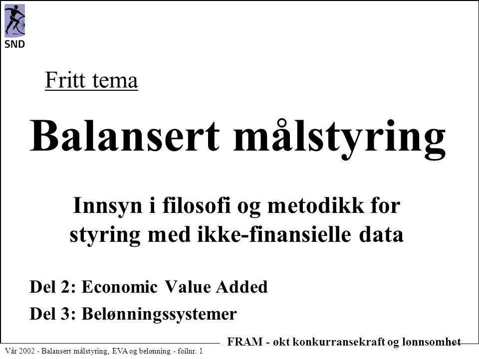 FRAM - økt konkurransekraft og lønnsomhet Vår 2002 - Balansert målstyring, EVA og belønning - foilnr. 1 Balansert målstyring Innsyn i filosofi og meto