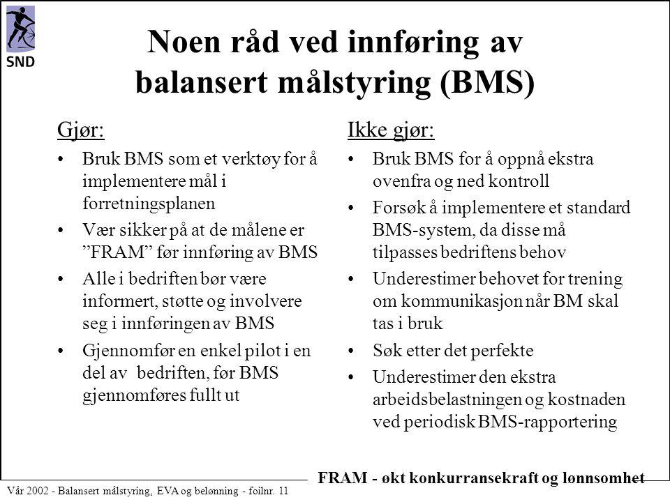 FRAM - økt konkurransekraft og lønnsomhet Vår 2002 - Balansert målstyring, EVA og belønning - foilnr. 11 Noen råd ved innføring av balansert målstyrin
