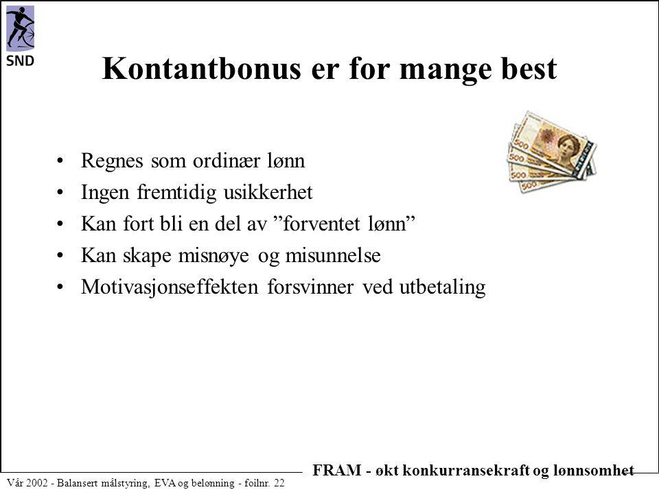 FRAM - økt konkurransekraft og lønnsomhet Vår 2002 - Balansert målstyring, EVA og belønning - foilnr. 22 Kontantbonus er for mange best •Regnes som or