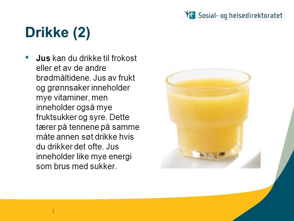 | Drikke (2) • Jus kan du drikke til frokost eller et av de andre brødmåltidene. Jus av frukt og grønnsaker inneholder mye vitaminer, men inneholder o