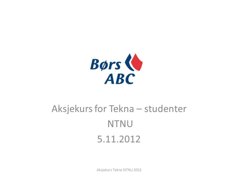 Aksjekurs for Tekna – studenter NTNU 5.11.2012 Aksjekurs Tekna NTNU 2012
