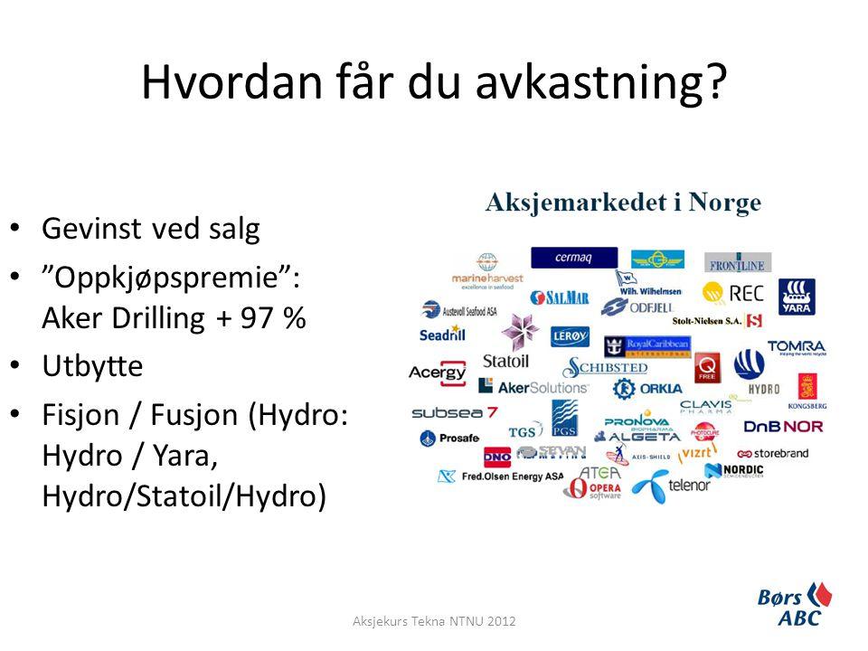 """Hvordan får du avkastning? • Gevinst ved salg • """"Oppkjøpspremie"""": Aker Drilling + 97 % • Utbytte • Fisjon / Fusjon (Hydro: Hydro / Yara, Hydro/Statoil"""