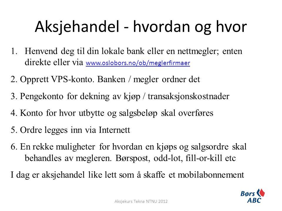 Aksjehandel - hvordan og hvor 1.Henvend deg til din lokale bank eller en nettmegler; enten direkte eller via www.oslobors.no/ob/meglerfirmaer www.oslo