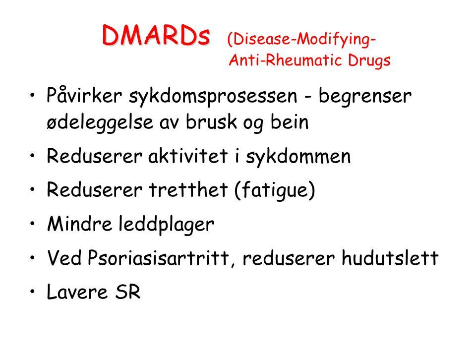 DMARDs DMARDs (Disease-Modifying- Anti-Rheumatic Drugs •Påvirker sykdomsprosessen - begrenser ødeleggelse av brusk og bein •Reduserer aktivitet i sykdommen •Reduserer tretthet (fatigue) •Mindre leddplager •Ved Psoriasisartritt, reduserer hudutslett •Lavere SR