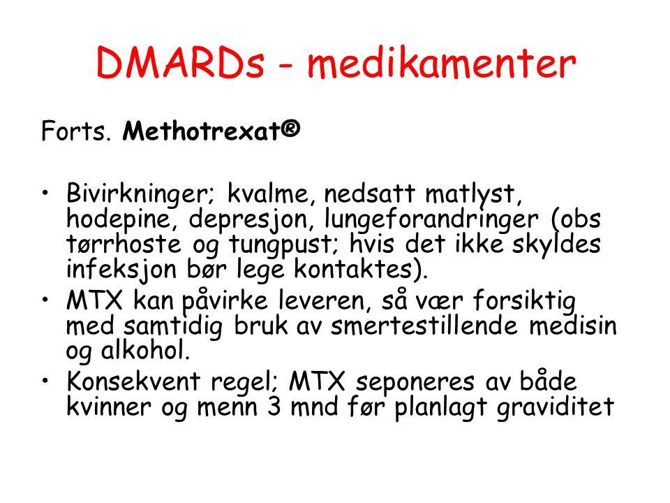 DMARDs - medikamenter Forts. Methotrexat® •Bivirkninger; kvalme, nedsatt matlyst, hodepine, depresjon, lungeforandringer (obs tørrhoste og tungpust; h