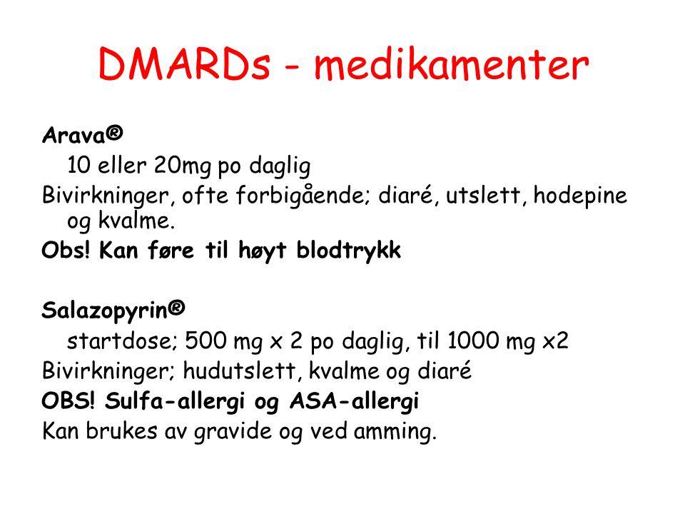 DMARDs - medikamenter Arava® 10 eller 20mg po daglig Bivirkninger, ofte forbigående; diaré, utslett, hodepine og kvalme. Obs! Kan føre til høyt blodtr
