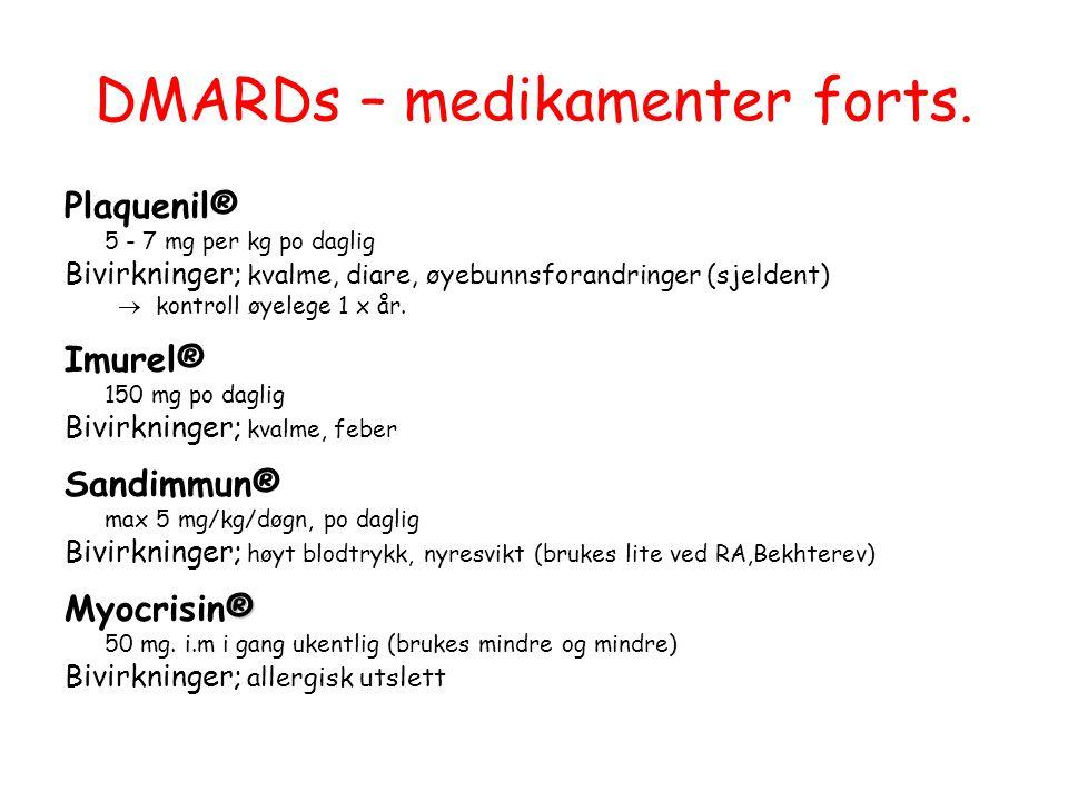 DMARDs – medikamenter forts. Plaquenil® 5 - 7 mg per kg po daglig Bivirkninger; kvalme, diare, øyebunnsforandringer (sjeldent)  kontroll øyelege 1 x