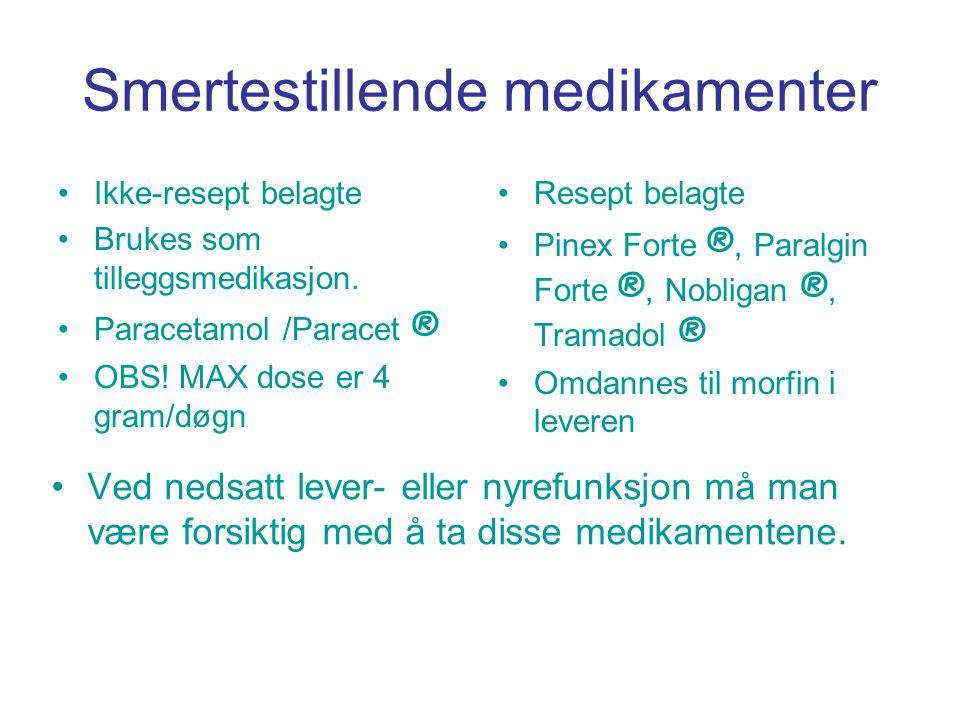 Smertestillende medikamenter •Ikke-resept belagte •Brukes som tilleggsmedikasjon. •Paracetamol /Paracet ® •OBS! MAX dose er 4 gram/døgn •Resept belagt