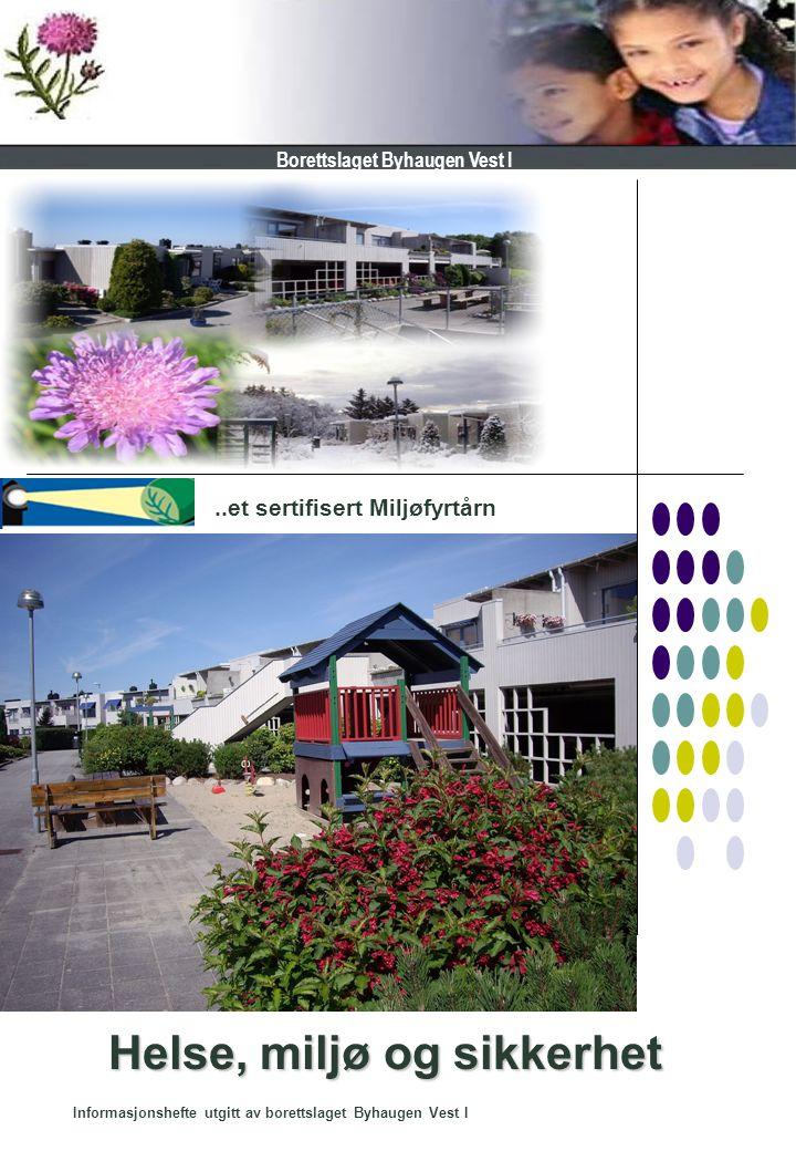 Helse, miljø og sikkerhet Informasjonshefte utgitt av borettslaget Byhaugen Vest I..et sertifisert Miljøfyrtårn Borettslaget Byhaugen Vest I
