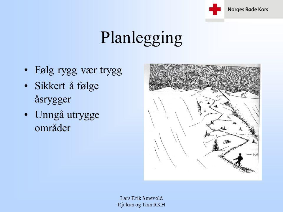 Lars Erik Smevold Rjukan og Tinn RKH Planlegging •Følg rygg vær trygg •Sikkert å følge åsrygger •Unngå utrygge områder