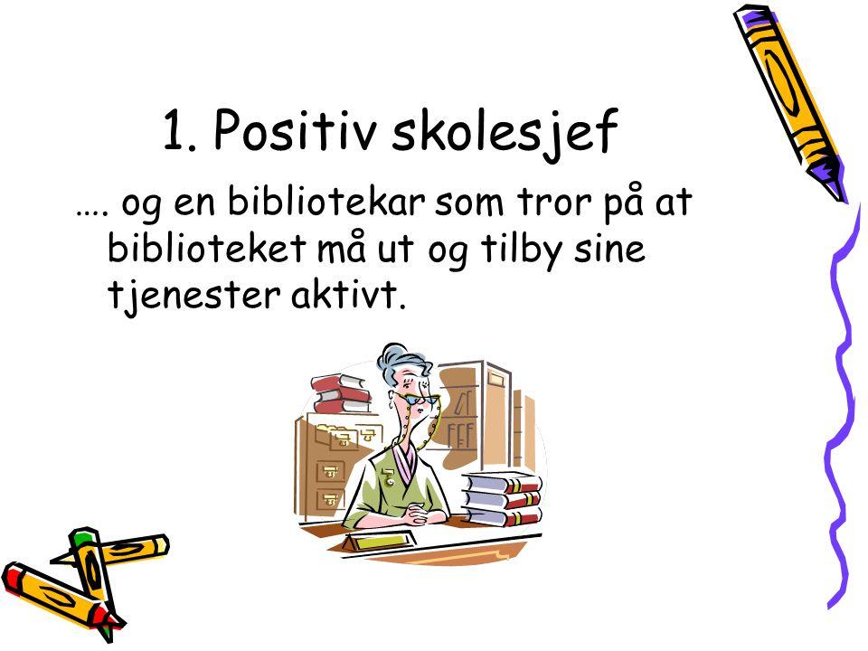 1. Positiv skolesjef …. og en bibliotekar som tror på at biblioteket må ut og tilby sine tjenester aktivt.