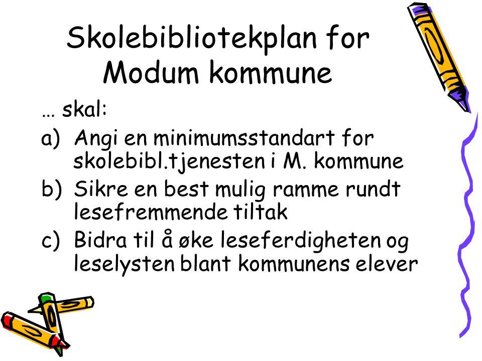 Skolebibliotekplan for Modum kommune … skal: a)Angi en minimumsstandart for skolebibl.tjenesten i M. kommune b)Sikre en best mulig ramme rundt lesefre