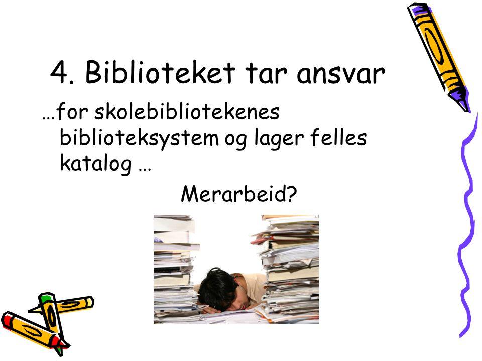 4. Biblioteket tar ansvar …for skolebibliotekenes biblioteksystem og lager felles katalog … Merarbeid?