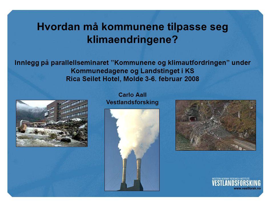 """Hvordan må kommunene tilpasse seg klimaendringene? Innlegg på parallellseminaret """"Kommunene og klimautfordringen"""" under Kommunedagene og Landstinget i"""