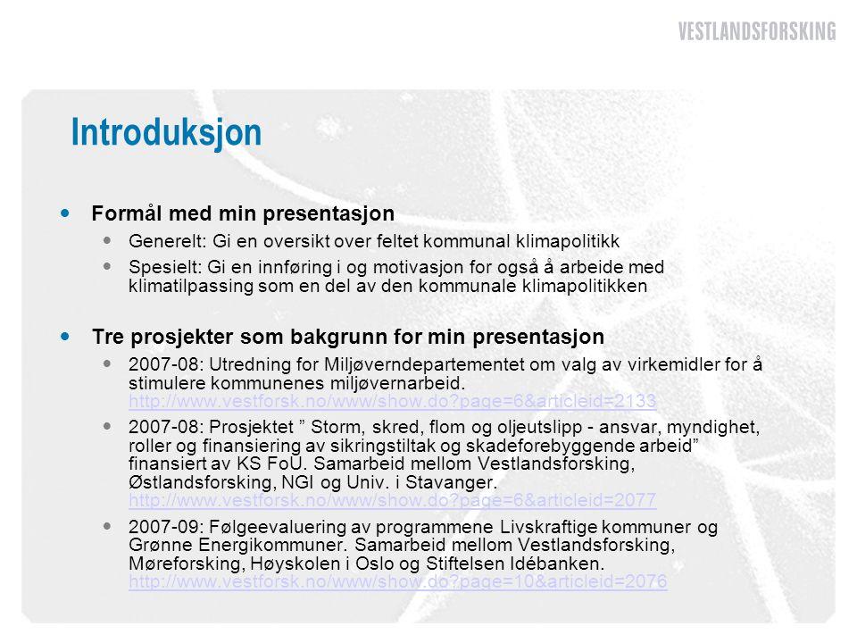 Introduksjon  Formål med min presentasjon  Generelt: Gi en oversikt over feltet kommunal klimapolitikk  Spesielt: Gi en innføring i og motivasjon f