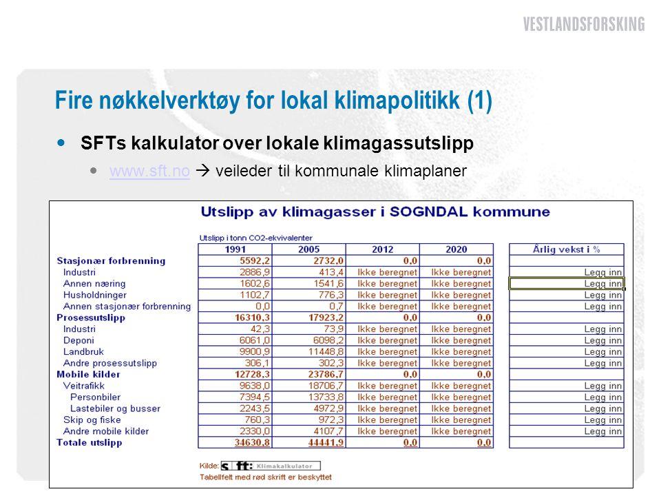 Fire nøkkelverktøy for lokal klimapolitikk (1)  SFTs kalkulator over lokale klimagassutslipp  www.sft.no  veileder til kommunale klimaplaner www.sf