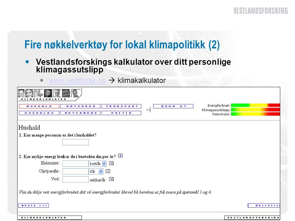 Fire nøkkelverktøy for lokal klimapolitikk (2)  Vestlandsforskings kalkulator over ditt personlige klimagassutslipp  www.vestforsk.no  klimakalkula