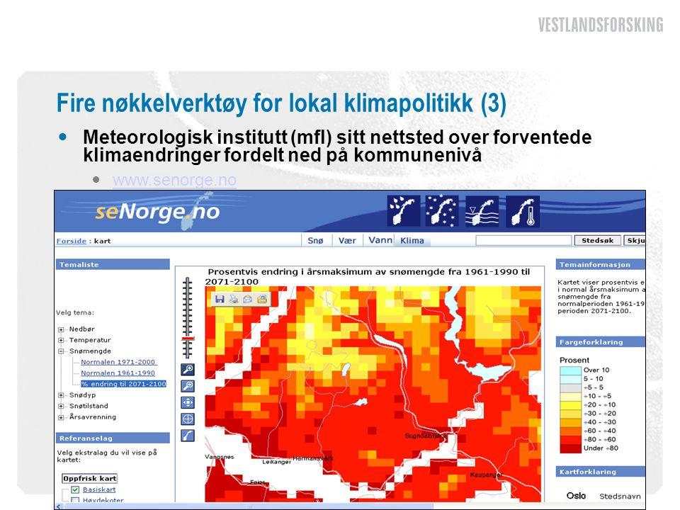 Fire nøkkelverktøy for lokal klimapolitikk (3)  Meteorologisk institutt (mfl) sitt nettsted over forventede klimaendringer fordelt ned på kommunenivå  www.senorge.no www.senorge.no