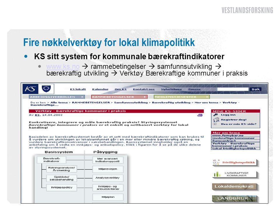 Fire nøkkelverktøy for lokal klimapolitikk  KS sitt system for kommunale bærekraftindikatorer  www.ks.no  rammebetingelser  samfunnsutvikling  bærekraftig utvikling  Verktøy Bærekraftige kommuner i praksis www.ks.no