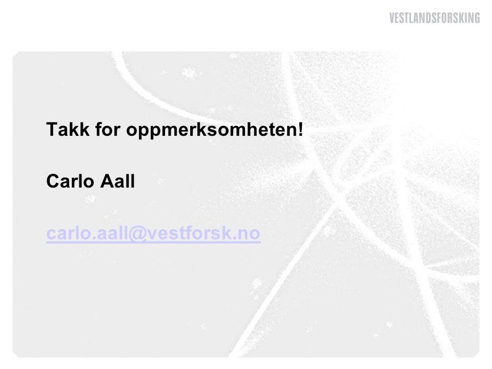 Takk for oppmerksomheten! Carlo Aall carlo.aall@vestforsk.no