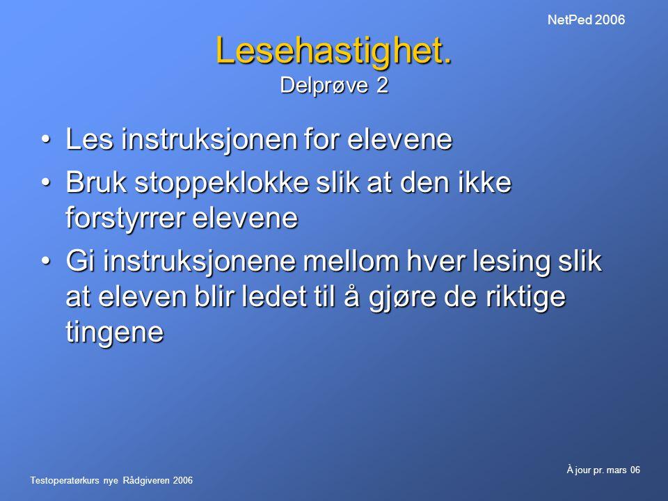 Testoperatørkurs nye Rådgiveren 2006 À jour pr.mars 06 NetPed 2006 Lesehastighet.