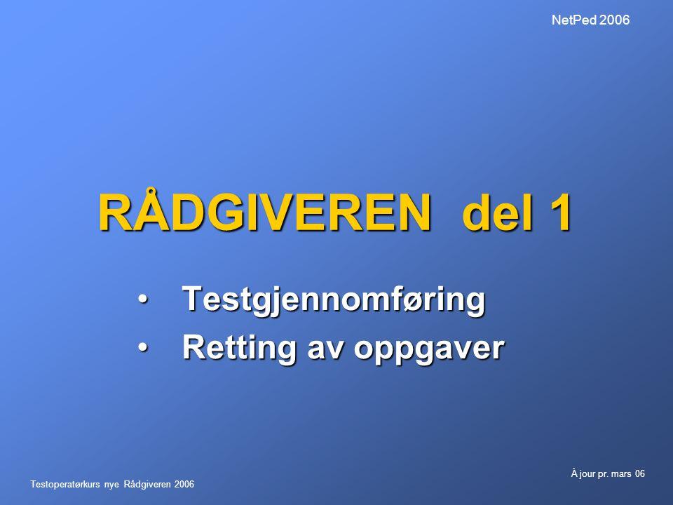 Testoperatørkurs nye Rådgiveren 2006 À jour pr.mars 06 NetPed 2006 Før du starter testing.