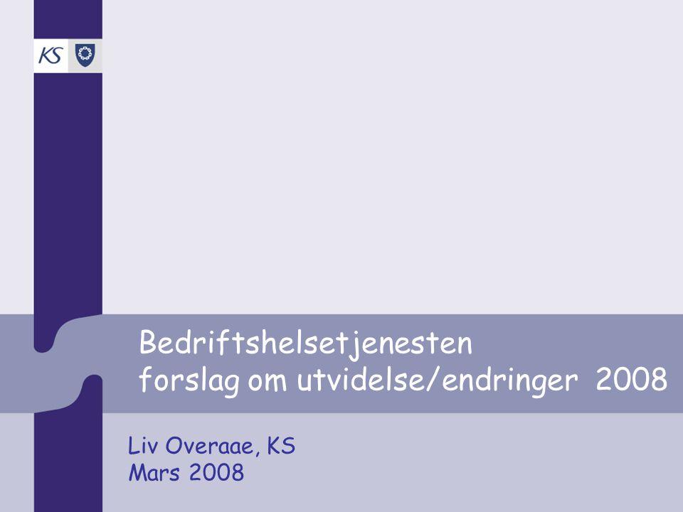 Bedriftshelsetjenesten forslag om utvidelse/endringer 2008 Liv Overaae, KS Mars 2008