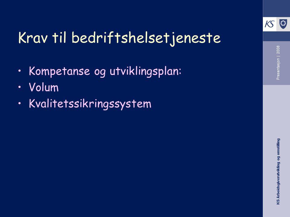 KS Arbeidsgiverutvikling og omstilling Presentasjon | 2008 Krav til bedriftshelsetjeneste •Kompetanse og utviklingsplan: •Volum •Kvalitetssikringssystem