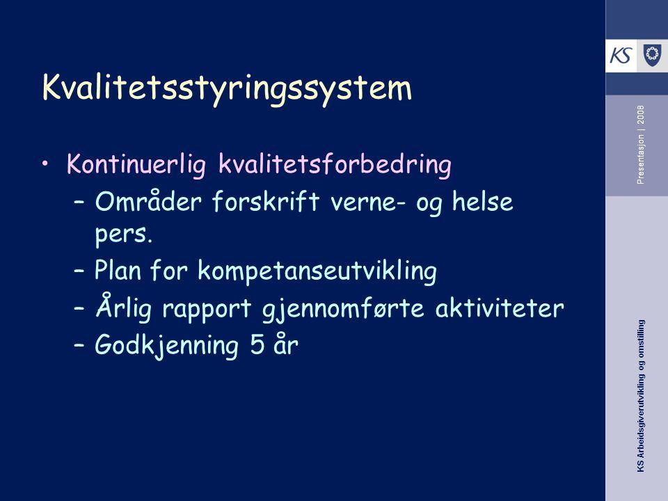KS Arbeidsgiverutvikling og omstilling Presentasjon | 2008 Kvalitetsstyringssystem •Kontinuerlig kvalitetsforbedring –Områder forskrift verne- og helse pers.