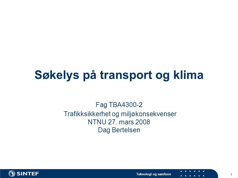 Teknologi og samfunn 1 Søkelys på transport og klima Fag TBA4300-2 Trafikksikkerhet og miljøkonsekvenser NTNU 27.