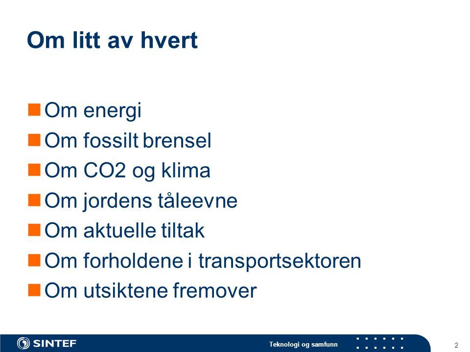 Teknologi og samfunn 2 Om litt av hvert  Om energi  Om fossilt brensel  Om CO2 og klima  Om jordens tåleevne  Om aktuelle tiltak  Om forholdene i transportsektoren  Om utsiktene fremover